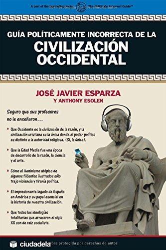 Guía políticamente incorrecta de la Civilización Occidental (Ensayo) (Spanish Edition)
