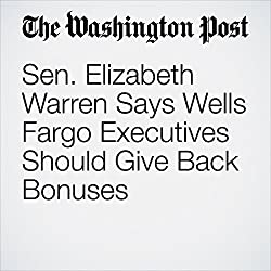 Sen. Elizabeth Warren Says Wells Fargo Executives Should Give Back Bonuses