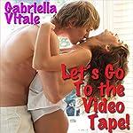 Let's Go to the Video Tape!   Gabriella Vitale
