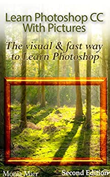 Learn Photoshop CC With Pictures (2nd Edition): The Visual & Fast Way To Learn Photoshop (English Edition) de [Mier, Monia]