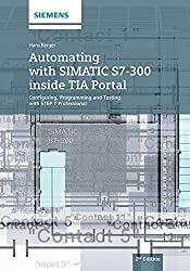 Automating with SIMANTIC S7-300 Inside TIA Portal: Configuring, Programming and Testing with STEP 7 Professional