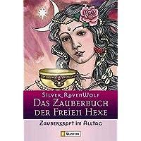 Das Zauberbuch der Freien Hexe - Geschichte & Werkzeug (Ullstein Esoterik)