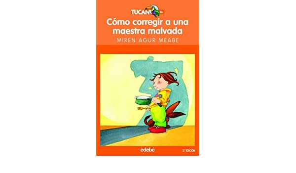 ... a una maestra malvada / How to Fix a Wicked Teacher (Tucan Naranja) (Spanish Edition): Miren Agur Meabe, Maria Espluga: 9788423675494: Amazon.com: Books