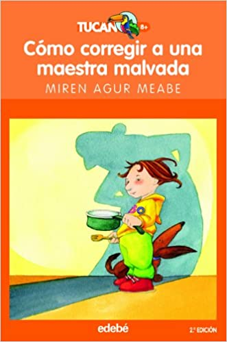 Como corregir a una maestra malvada / How to Fix a Wicked Teacher (Tucan Naranja) (Spanish Edition) (Spanish) Paperback – June 30, 2011