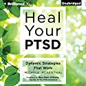 Heal Your PTSD: Dynamic Strategies That Work Audiobook by Mary Beth Williams - foreword, Michele Rosenthal Narrated by Michele Rosenthal