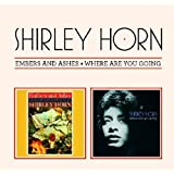 Embers & Ashes/Where Are You Going - Shirley Horn - 2 LPs on 1 CD plus bonus track