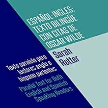 Espanol-Ingles: Texto Bilingue con Citas de Oscar Wilde [Spanish-English: Bilingual Text with Quotes by Oscar Wilde]: Texto paralelo para lectores anglo e hispano parlantes [Parallel Text for Both English and Spanish Speaking Readers] Audiobook by Sarah Retter Narrated by Carlos Ramirez