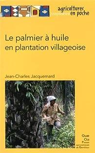 Le palmier à huile en plantation villageoise par Jean-Charles Jacquemard