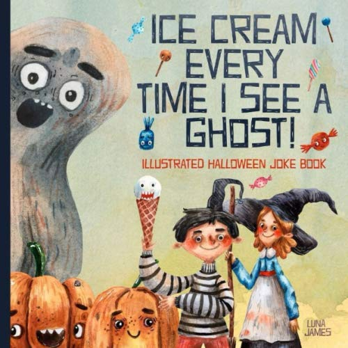 Halloween Ghost Story Ideas (Ice Cream Every Time I See A Ghost: Illustrated Halloween Joke)