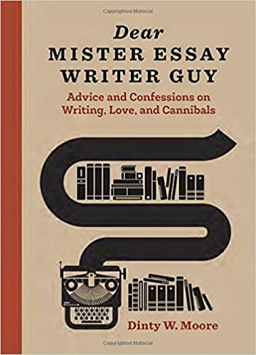Dear Mister Essay Writer Guy: Advice and Confessions on Writing ...