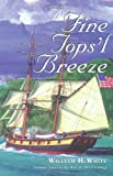 A Fine Tops'l Breeze by William H. White front cover