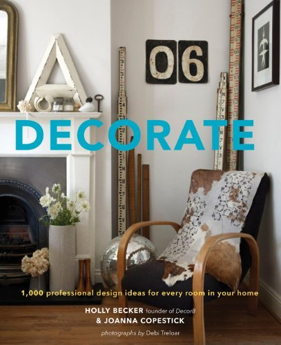 Holly Becker: Decorate : 1,000 Professional Design Ideas for Every Room in Your Home (Hardcover); 2011 Edition