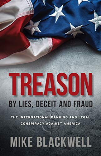 Treason By Lies, Deceit and Fraud: The International Banking and Legal Conspiracy Against America