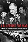 A Blueprint for War: FDR and the Hundred Days That Mobilized America (The Henry L. Stimson Lectures Series)