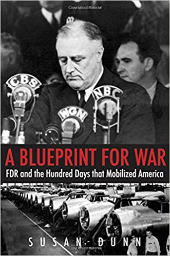 A blueprint for war fdr and the hundred days that mobilized america a blueprint for war fdr and the hundred days that mobilized america the henry l stimson lectures series susan dunn 9780300203530 amazon books malvernweather Gallery