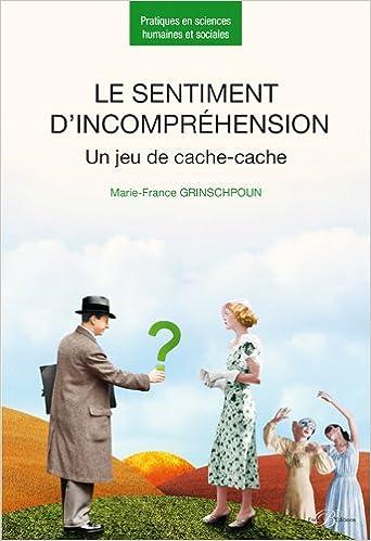 En ligne téléchargement Le sentiment d'incompréhension : Un jeu de cache-cache pdf, epub ebook