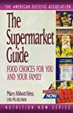 The Supermarket Guide, Mary Abbott Hess and American Dietetic Association Staff, 0471347078