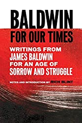 Baldwin for Our Times: Writings from James Baldwin for an Age of Sorrow and Struggle