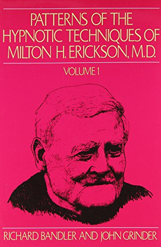 001: Patterns of the Hypnotic Techniques of Milton H. Erickson, M.D. Volume 1