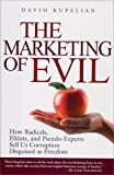 The Marketing of Evil: How Radicals, Elitists, and Pseudo-Experts Sell Us Corruption Disguised As Freedom 1st edition by Kupelian, David (2005) Hardcover