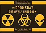 The Doomsday Survival Handbook: Bucket Lists for Every Conceivable Apocalypse
