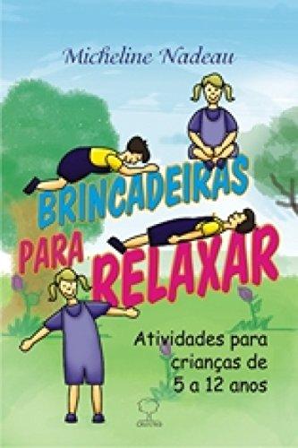 Brincadeiras para relaxar: Atividades para crianças de 5 a 12 anos