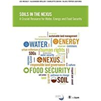 Soils in the Nexus: A crucial resource for water, energy and food security (IASS)