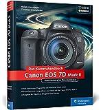 Canon EOS 7D Mark II. Das Kamerahandbuch: Ihre Kamera im Praxiseinsatz