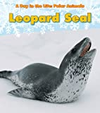 Leopard Seal (Day in the Life. Polar Animals)