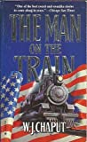 The Man on the Train, W. J. Chaput, 0373970641