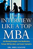 How to Interview Like a Top MBA: Job-Winning Strategies From Headhunters, Fortune 100 Recruiters, and Career Counselors: Job-Winning Strategies From Headhunters, ... 100 Recruiters, and Career Counselors Pdf