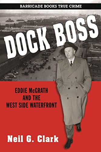Dock Boss: Eddie McGrath and the West Side Waterfront (Docks Waterfront)