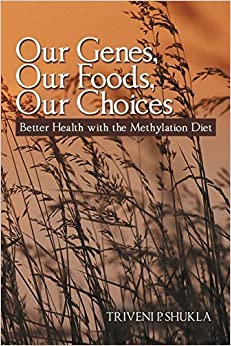 Our Genes, Our Foods, Our Choices: Better Health with the Methylation Diet by Shukla, Triveni P. (2014)