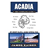 Acadia: The Complete Guide: Mt Desert Island & Acadia National Park by James Kaiser (2010-03-07)