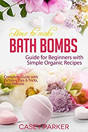 How to Make Bath Bombs: Guide for Beginners with Simple Organic Recipes Step by Step