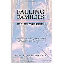 Falling Families, Fallen Children: The Psychological and Spiritual Remedy for a Modern Catholic Dilemma