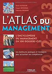 L'Atlas du management 2012-2013 : L'encyclopédie du management en 100 dossiers-clés. Les meilleures pratiques et tendances pour actualiser vos compétences.