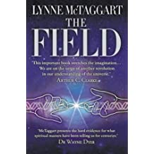 The Field: The Quest for the Secret Force of the Universe by Lynne Mctaggart (2003-04-07)