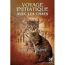 Voyage initiatique avec les chats (French Edition)