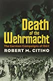 Book cover for Death of the Wehrmacht: The German Campaigns of 1942