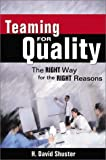img - for Teaming for Quality: The Right Way for the Right Reasons by H. David Shuster (1999-11-01) book / textbook / text book