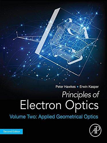 Principles of Electron Optics, Volume 2: Applied Geometrical Optics