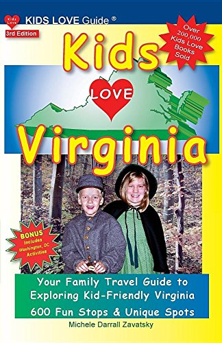 Kids Love Virginia, 3rd Edition: Your Family Travel Guide to Exploring Kid-Friendly Virginia. 600 Fun Stops & Unique Spots (Kids Love Travel Guides)