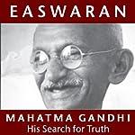 Mahatma Gandhi: His Search for Truth   Eknath Easwaran