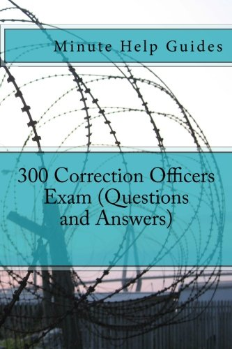 300 Correction Officers Exam (Questions and Answers)