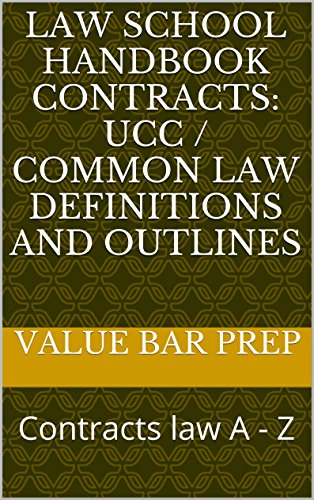 Law School Handbook Contracts: UCC / Common Law definitions and outlines A Law School e-book: Authors of 6 Published Bar Exam Essays!!!!!! Contracts law A - Z