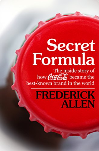 secret-formula-the-inside-story-of-how-coca-cola-became-the-best-known-brand-in-the-world