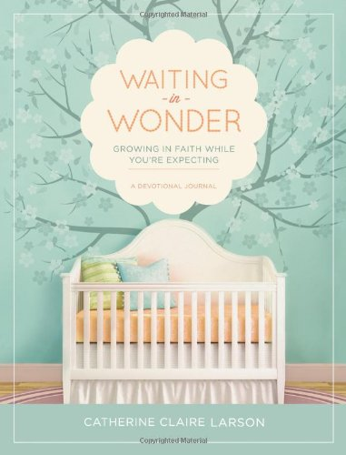 Waiting in Wonder: Growing in Faith While You're Expecting by HarperCollins Christian Pub.
