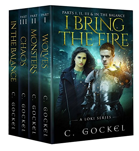 I Bring the Fire Parts I, II, III, & In the Balance (A Loki Series) by [Gockel, C.]