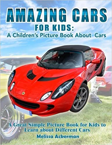 amazing cars for kids a childrens picture book about cars a great simple picture book for kids to learn about different cars melissa ackerman